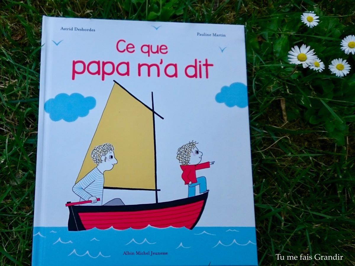 Ce que papa m'a dit d'Astrid Desbordes et Pauline Martin {livre #35}
